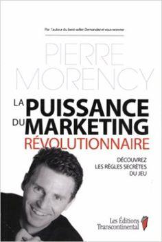 Puissance Marketing Revolutionnaire-Ne: Amazon.ca: PIERRE MORENCY: Books