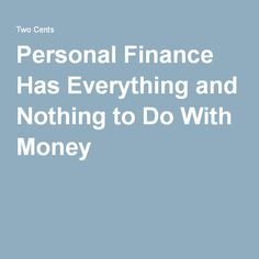 Personal Finance Has Everything and Nothing to Do With Money