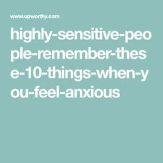 Highly sensitive people: Remember these 10 things when you feel anxious. Sensitive People, Highly Sensitive, Our Kids, Anxious, Candid, How Are You Feeling, Teaching, Feelings, Sayings