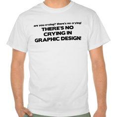 No Crying in Graphic Design Tee T Shirt, Hoodie Sweatshirt