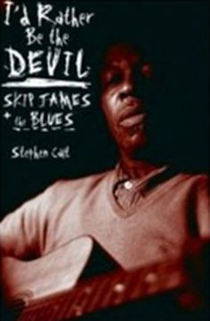 Book Review: Stephen Calt's I'd Rather Be The Devil: Skip James + the Blues: Stephen Calt's I'd Rather Be The Devil