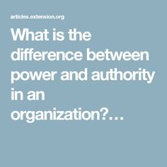 What is the difference between power and authority in an organization?…