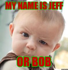 My name is Jeff or bob | Memes.com