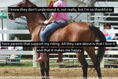My parents don't understand riding but that know I love it so that's what matters