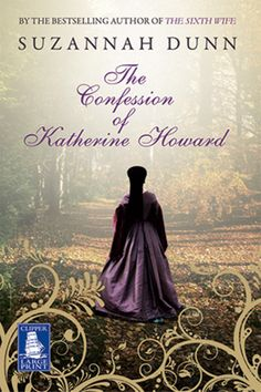 Suzannah Dunn - The Confessions of Katherine Howard