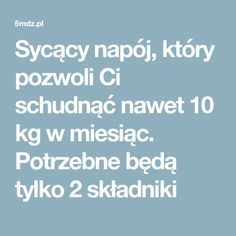Sycący napój, który pozwoli Ci schudnąć nawet 10 kg w miesiąc. Potrzebne będą tylko 2 składniki Mushroom Wine Sauce, Sports Nutrition, Natural Cures, Physical Activities, Organic Recipes, Herbal Remedies, Wellness, Herbalism, The Cure