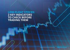Low Float Stocks: 2 Key Indicators To Check Before Trading Them
