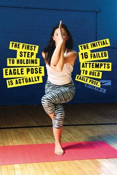 The first step to holding eagle pose is actually the initial 16 failed attemps to hold eagle pose.