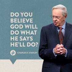 Do you believe God is who He says He is? Do you believe God will do what He says He'll do?  Charles F. Stanley