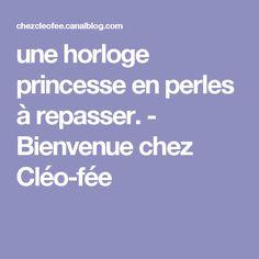 une horloge princesse en perles à repasser. - Bienvenue chez Cléo-fée