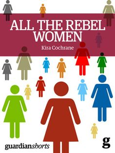 All the Rebel Women: The rise of the fourth wave of feminism.  Available to download from guardianshorts.co.uk #feminism