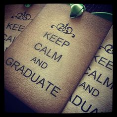 This is my new mantra!! : )  keep calm and graduate