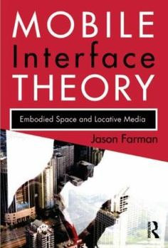 "Jason Farman. ""Mobile interface theory : embodied space and locative media."" QA76.59.F37 2012"