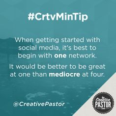 The Creative Pastor -#CrtvMinTip (When getting started with social media, it's best to begin with one network. It would be better to be great at one than mediocre at four)