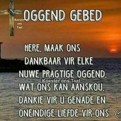 dankbaar afrikaans Ideas and Images Lekker Dag, Goeie Nag, Goeie More, Inspirational Qoutes, Afrikaans Quotes, Prayers For Healing, Good Night Quotes, Good Morning Wishes, English Quotes