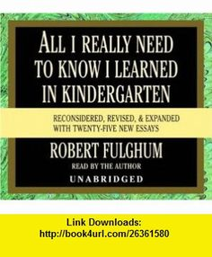 All I Really Need to Know I Learned in Kindergarten (9780739308110) Robert Fulghum , ISBN-10: 0739308114  , ISBN-13: 978-0739308110 ,  , tutorials , pdf , ebook , torrent , downloads , rapidshare , filesonic , hotfile , megaupload , fileserve