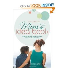 The Christian Mom's Idea Book (Revised Edition): Hundreds of Ideas, Tips, and Activities to Help You Be a Great Mom