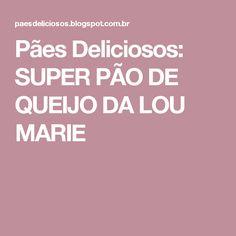 Pães Deliciosos: SUPER PÃO DE QUEIJO DA LOU MARIE