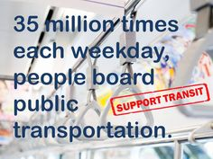 35 million times each weekday people board public transportation. SUPPORT TRANSIT  #TransitThursday