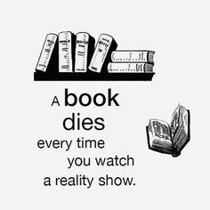 A book dies every time you watch a reality show