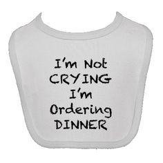 I'm Not Crying, I'm Ordering Dinner funny baby Personalized Newborn Bib - White. Our newborn infant bibs are smaller than our regular infant bibs these make the perfect gifts for newborn babies. Funny Baby Bibs, Funny Babies, Cute Babies, Baby Kids, Bibs For Babies, Newborn Baby Gifts, Baby Sewing, Personalized Baby, Baby Love