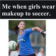I have a girl on my soccer team that puts on hair spray before a soccer game. What !?! #playsoccergame