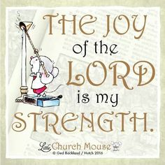 ✞♡✞ The Joy of the Lord is my Strength. Amen...Little Church Mouse 21 Jan. 2016 ✞♡✞