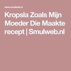 Kropsla Zoals Mijn Moeder Die Maakte recept | Smulweb.nl