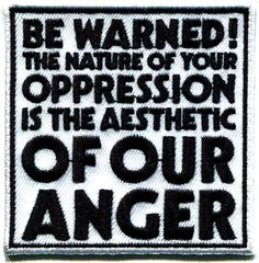 punk fashion Be Warned, The Nature Of Your Oppression Is The Aesthetic Of Our Anger Embroidered Patch Punk Patches, Pin And Patches, Punk Shop, Punks Not Dead, Battle Jacket, Anarchism, Riot Grrrl, My Vibe, Aesthetic Fashion