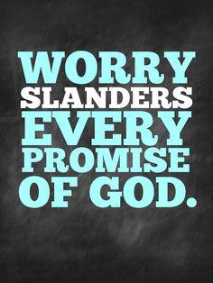 Worry Slanders Every Promise of God FREE printable