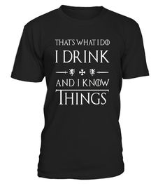 "# That's What I Do Limited Edition T-Shirt .   This ""That's What I Do I Drink and I Know Things"" shirt is a great gift for someone who loves games, beer, wine  This funny Quotes tshirt tshirts shirt shirts is a gold version for fan drinkin drinker drinking budies guys thats what i do i drink and know things great gift someone loves games, beer, whiskey, bourbon, scotch, wine, vodka, schnapps, margaritas, tequila.  TIP: If you buy 2 or more (hint: make a gift for someone or team up) you'll…"