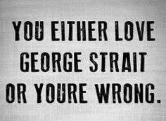 You Either Love george Strait or You're Wrong