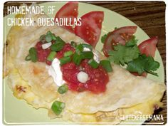 Home-Made Gluten Free Quesadilla's w/ Home-Made GF Tortillas  With Mama's delicious and easy recipe for homemade soft tortilla's, and the Gluten Free Daddy's (Mama's new husband) delicious chicken filling, these quesadilla's were to die for delicious.