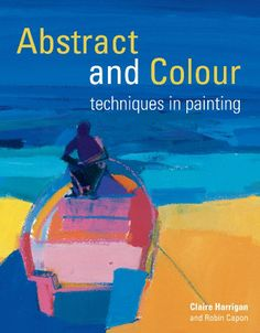 Abstract and Colour Techniques in Painting PAPERBACK book by Claire Harrigan http://www.jacksonsart.com/p58026/Abstract_and_Colour_Techniques_in_Painting_PAPERBACK_book_by_Claire_Harrigan/product_info.html #abstract #colour #book #artshop #artmaterials