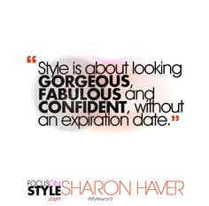 """Style is about looking gorgeous, fabulous and confident, without an expiration date.""  For more daily stylist tips + style inspiration, visit: https://focusonstyle.com/styleword/ #fashionquote #styleword"