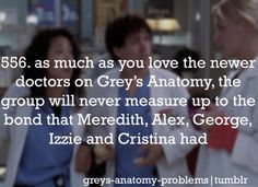 Grey's Anatomy Problems My favorite show. I can watch the entire series on Netflix over and over and never get sick of it. :)