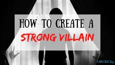 How to Create Strong Villains
