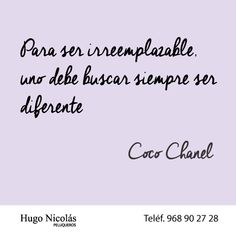 """""""Para ser irreemplazable uno debe buscar siempre ser diferente"""", Coco Chanel. #Frases #moda #peluquería"""