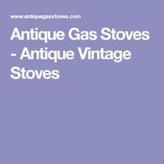 Antique Gas Stoves - Antique Vintage Stoves