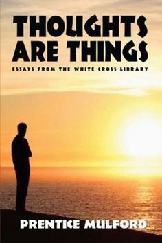 Thoughts Are Things, by Prentice Mulford (Paperback)