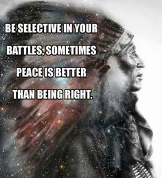 Native American quotes Photo: from the web  Peace is better than being right.
