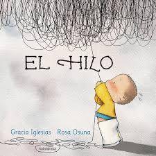 El hilo  Gracia Iglesias - Rosa Osuna  Kalandraka, 2016    El hilo es una texto para lectores desde 3 años que, de manera lúdica, va apro...