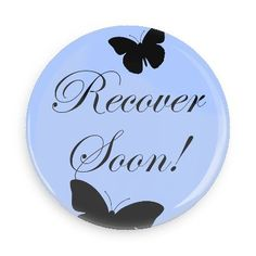 Funny Buttons - Custom Buttons - Promotional Badges - Get Well Soon Pins - Wacky Buttons - Recover soon!