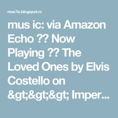 mus ic: via Amazon Echo ♫♫ Now Playing ♫♫ The Loved Ones by Elvis Costello on >>> Imperial Bedroom #Music ♫