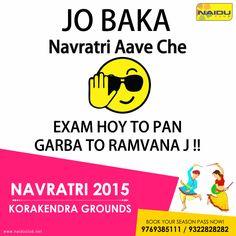 "Jo Baka!! Navratri Aave Che Exam Hoy To Pan Garba To Ramvana J!!  ""Hurry Up""!! Book your season passes now only at #KorakendraNavratri2015 | India's Biggest Navratri"