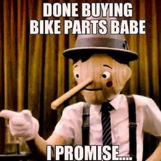 """You're gonna buy some bike stuff this weekend, aren't you? """"Done buying bike parts babe - I promise..."""" #cycling #bikepoor #liarliar #pinocchio #motivationalspeaker #untappedpotential"""