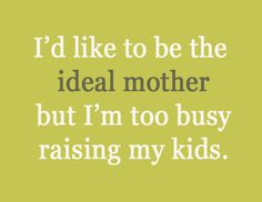 idealmother.  Good writing blog about life. Read here more.