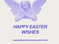 MOBILE FUNNY SMS: HAPPY EASTER WISHES EASTER SMS, EASTER, EASTER WISHES, EASTER MESSAGES, HAPPY EASTER WISHES, EASTER IMAGES, EASTER PHOTOS, EASTER WISHES GREETINGS, EASTER MESSAGE. EASTER GREETINGS, EASTER QUOTES, EASTER DAY, EASTER GREETING CARDS, EASTER MEANING, EASTER PICS, EASTER SUNDAY, HAPPY EASTER QUOTES, EASTER WISHES MESSAGES, EASTER WALLPAPER, EASTER PICTURES, EASTER EGGS