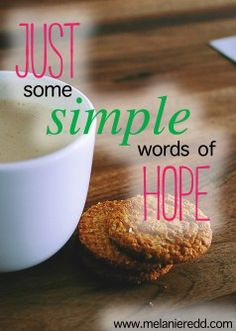 This article offers all sorts of hope-filled images, verses, quotes, and beautiful inspiration from the Ministry of Hope this week. Enjoy a week's worth of simple words of hope.