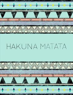 Hakuna Matata.